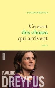 Pauline Dreyfus - Ce sont des choses qui arrivent - roman.