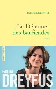 Pauline Dreyfus - Le déjeuner des barricades - roman.
