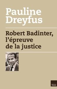 Pauline Dreyfus - Robert Badinter, l'épreuve de la justice.