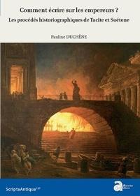 Pauline Duchêne - Comment écrire sur les empereurs ? - Les procédés historiographiques de Tacite et Suétone.