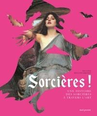 Pauline Duclos-Grenet - Sorcières ! - Une histoire des sorcières à travers l'art.