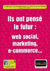 Pauline Duffour Wargnier et Henri Kaufman - Ils ont pensé le futur : web social, marketing, e-commerce....
