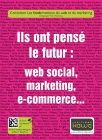 Pauline Duffour Wargnier et Henri Kaufman - Ils ont pensé le futur : web social, marketing, e-commerce....