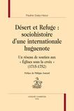 """Pauline Duley-Haour - Désert et Refuge : sociohistoire d'une internationale huguenote - Un réseau  de soutien aux """"Eglises sous la croix"""" (1715-1752)."""