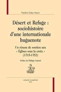 Désert et Refuge : sociohistoire dune internationale huguenote - Un réseau de soutien aux Eglises sous la croix (1715-1752).pdf