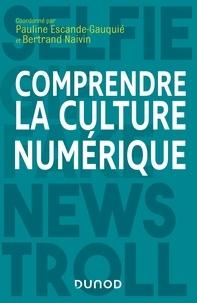 Pauline Escande-Gauquié et Bertrand Naivin - Comprendre la culture numérique.