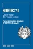 Pauline Escande-Gauquié et Bertrand Naivin - Monstres 2.0 - L'autre visage des réseaux sociaux.