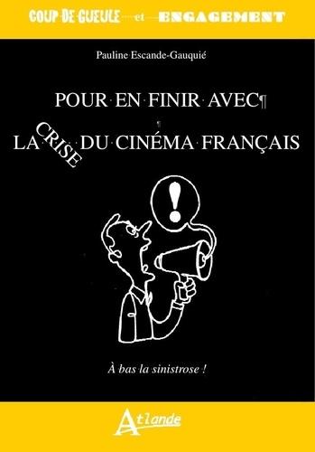 Pauline Escande-Gauquié - Pour en finir avec la crise du cinéma français - Le cinéma français crève l'écran.