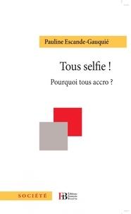 Pauline Escande-Gauquié - Tous selfie ! - Pourquoi tous accro ?.