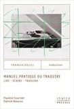 Pauline Fournier et Patrick Maurus - Manuel pratique du traduire - Lire, écrire, traduire.