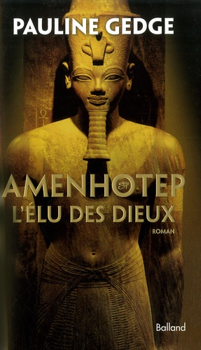 Pauline Gedge - Amenhotep - L'Elu des dieux.