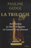 Pauline Gedge - La trilogie - Tome 1, Amenhotep l'élu des dieux ; Tome 2, Le devin d'Egypte ; Tome 3, Le conseiller du pharaon.