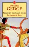 Pauline Gedge - Seigneurs des Deux Terres Tome 1 : Les chevaux du fleuve.