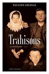 Pauline Gelinas - Trahisons  : Trahisons, Tome 1 La Brochure - La Brochure.