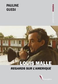 Pauline Guedj - Louis Malle - Regards sur l'Amérique.