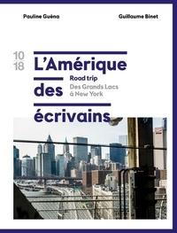 Pauline Guéna - L'Amérique des écrivains, road trip - Tome 1, Des grands lacs à New York.