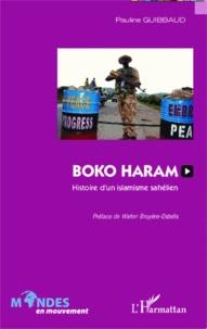Pauline Guibbaud - Boko Haram - Histoire d'un islamisme sahélien.