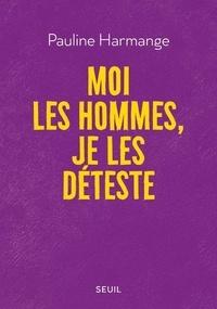 Pauline Harmange - Moi les hommes, je les déteste.