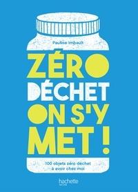 Pauline Imbault - Zéro déchet on s'y met ! - 100 objets qui deviennent trop vite des déchets que je remplace dans mon quotidien.