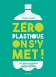 Pauline Imbault - Zéro plastique on s'y met ! - 100 objets en plastique que je remplace dans mon quotidien.