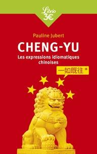 Pauline Jubert - Chengyu - Les expressions chinoises en quatre caractères, guide de conversation.