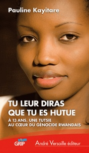 Pauline Kayitare - Tu leur diras que tu es hutue - A 13 ans, une Tutsie au coeur du génocide rwandais.