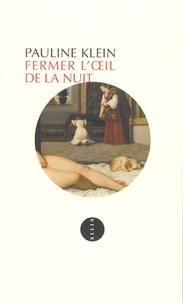 Pauline Klein - Fermer l'oeil de la nuit.