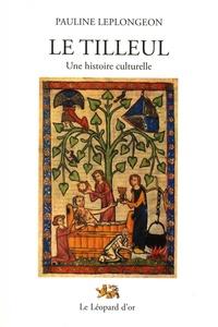 Pauline Leplongeon - Le tilleul - Une histoire culturelle.