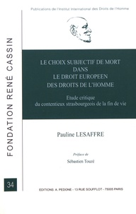 Pauline Lesaffre - Le choix subjectif de mort dans le droit européen des droits de l'homme - Etude critique du contentieux strasbourgeois de la fin de vie.