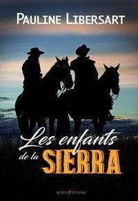 Pauline Libersart - Les enfants de la Sierra.