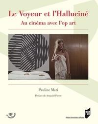 Pauline Mari - Le voyeur et l'halluciné - Au cinéma avec l'op art.