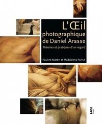 Pauline Martin et Maddalena Parise - L'Oeil photographique de Daniel Arasse - Théories et pratiques d'un regard.