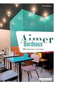 Pauline Masgnaux - Aimer Bordeaux - 200 adresses à partager.
