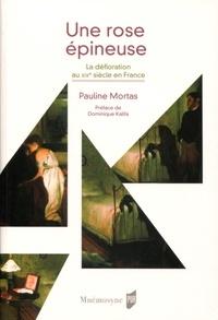 Pauline Mortas - Une rose épineuse - La défloration au XIXe siècle en France.