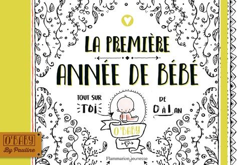 Pauline Oud - La première année de bébé - Tout sur toi de 0 à 1 an.