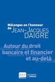 Pauline Pailler et Anne-Claire Rouaud - Mélanges en l'honneur de Jean-Jacques Daigre - Autour du droit bancaire et financier et au-delà.