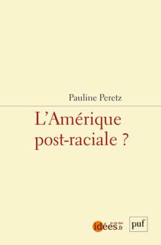 Pauline Peretz - L'Amérique post-raciale.