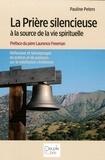 Pauline Peters - La prière silencieuse à la source de la vie spirituelle - Réflexions et témoignages de prêtres et de pasteurs sur la méditation chrétienne.