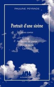 Pauline Peyrade - Portrait d'une sirène - Trois contes : Princesse de pierre ; Rouges dents ; Carrosse.