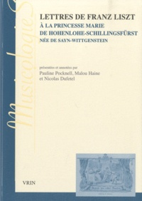 Pauline Pocknell et Malou Haine - Lettres de Franz Liszt à la princesse Marie de Hohenlohe-Schillingsfürst née de Sayn-Wittgenstein.