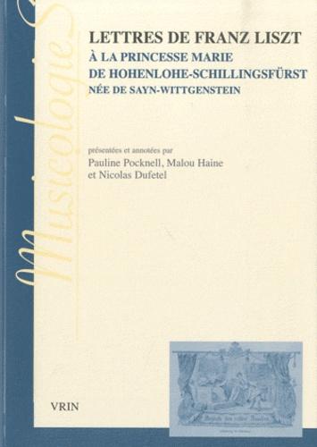 Lettres de Franz Liszt à la princesse Marie de Hohenlohe-Schillingsfürst née de Sayn-Wittgenstein - Pauline Pocknell,Malou Haine,Nicolas Dufetel