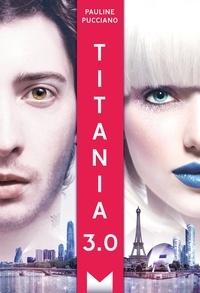 Pauline Pucciano - Titania Tome 1 : Titania 3.0.