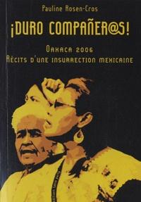 Pauline Rosen-Cros - Duro compañer@s! - Oaxaca 2006 : récits d'une insurrection mexicaine.