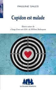"""Pauline Sales - Cupidon est malade - Rêverie autour du """"Songe d'une nuit d'été"""" de Shakespeare."""