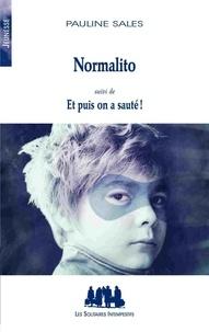 Pauline Sales - Normalito - Suivi de Et puis on a sauté !.