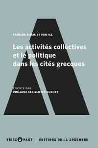 Pauline Schmitt Pantel - Les activités collectives et le politique dans les cités grecques.