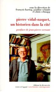 Pauline Schmitt et  Collectif - Pierre Vidal-Naquet - Un historien dans la cité.