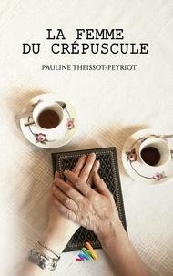 Pauline Theissot-Peyriot - La femme du crépuscule.