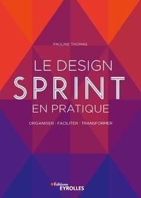 Pauline Thomas - Le Design Sprint en pratique - Organiser, faciliter, transformer.