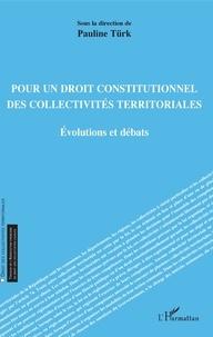 Pauline Türk - Pour un droit constitutionnel des collectivités territoriales - Evolutions et débats.